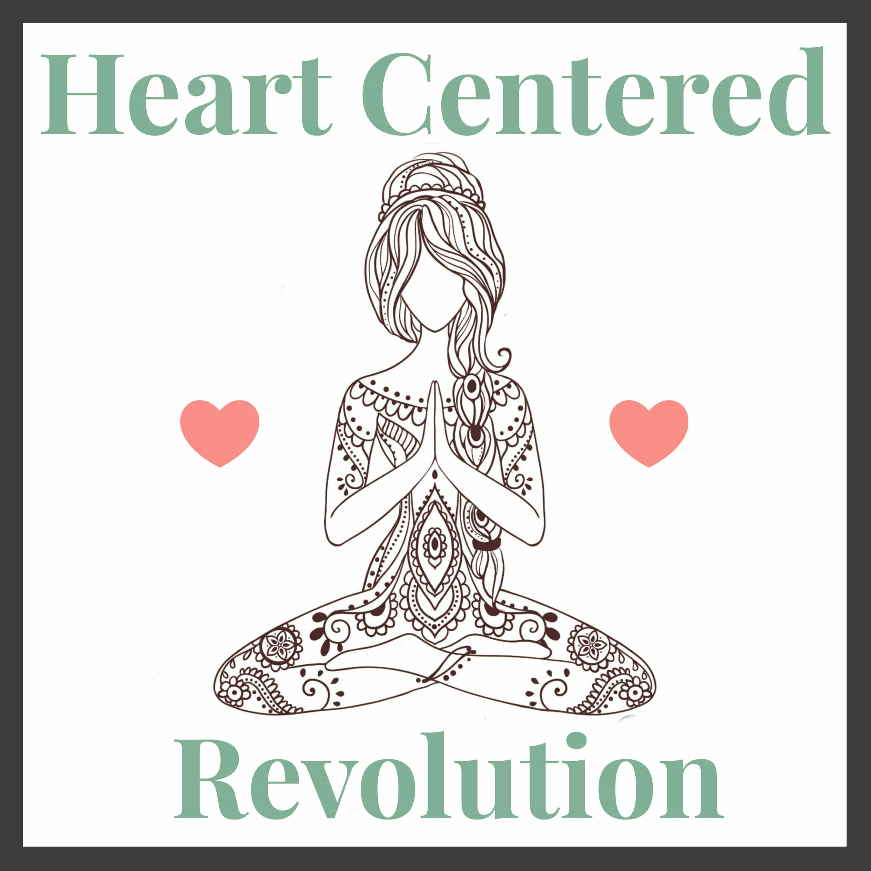 Welcome to Heart Centered Revolution Podcast- 001 -